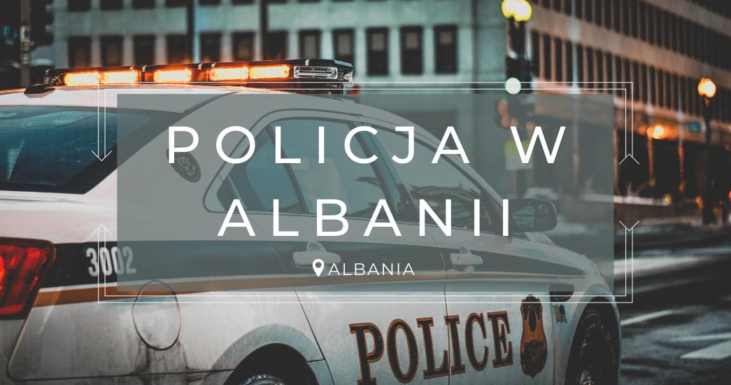 POLICJA W ALBANII | 3 historie z podróży